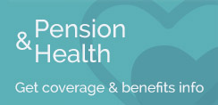 Pension & Health - Get coverage & benefits info