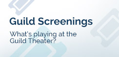 Guild Screenings - What's playing at the Guild Theater?
